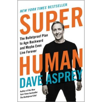 Super Human: The Bulletproof Plan to Age Backward and Maybe Even Live Forever (Hardcover)
