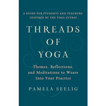 Threads of Yoga: Themes, Reflections, and Meditations to Weave into Your Practice (Paperback)