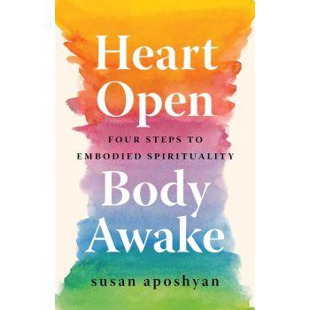 Heart Open, Body Awake: Four Steps to Embodied Spirituality (Paperback)