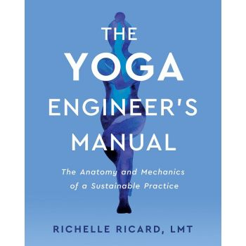 The Yoga Engineer's Manual: The Anatomy and Mechanics of a Sustainable Practice (Paperback)
