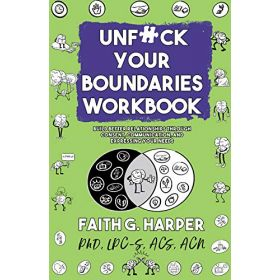 Unfuck Your Boundaries Workbook: Build Better Relationships Through Consent, Communication, and Expressing Your Needs (Paperback)