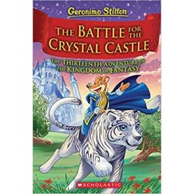 The Battle for Crystal Castle: Geronimo Stilton and the Kingdom of Fantasy, Book 13 (Hardcover)
