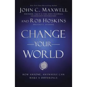 Change Your World: How Anyone, Anywhere Can Make a Difference (Paperback)