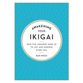 Awakening Your Ikigai: How the Japanese Wake Up to Joy and Purpose Every Day (Hardcover)