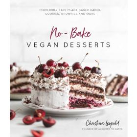 No-Bake Vegan Desserts: Incredibly Easy Plant-Based Cakes, Cookies, Brownies and More (Paperback)