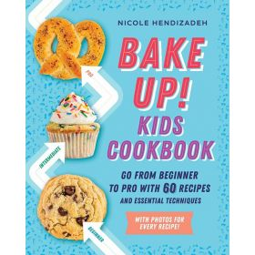 Bake Up! Kids Cookbook: Go from Beginner to Pro with 60 Recipes and Essential Techniques (Paperback)