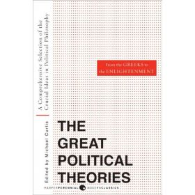 Great Political Theories V.1: A Comprehensive Selection of the Crucial Ideas in Political Philosophy from the Greeks to the Enlightenment (Paperback)