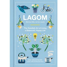 Lagom: Not Too Little, Not Too Much - The Swedish Art of Living a Balanced, Happy Life (Hardcover)