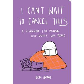 I Can't Wait to Cancel This: A Planner for People Who Don't Like People (Hardcover)