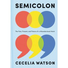 Semicolon: The Past, Present, and Future of a Misunderstood Mark (Hardcover)