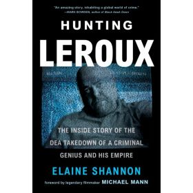 Hunting LeRoux: The Inside Story of the DEA Takedown of a Criminal Genius and His Empire (Paperback)