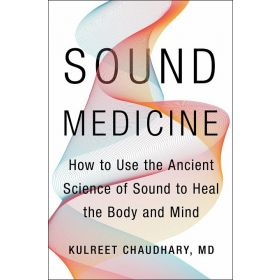 Sound Medicine: How to Use the Ancient Science of Sound to Heal the Body and Mind (Hardcover)