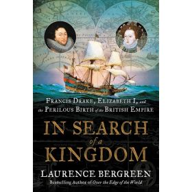 In Search of a Kingdom: Francis Drake, Elizabeth I, and the Perilous Birth of the British Empire (Hardcover)