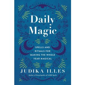 Daily Magic: Spells and Rituals for Making the Whole Year Magical (Hardcover)