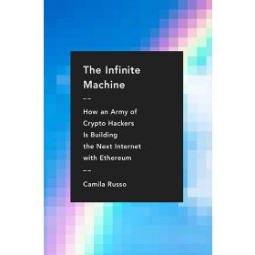 The Infinite Machine: How an Army of Crypto-hackers Is Building the Next Internet with Ethereum (Hardcover)