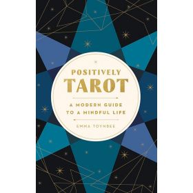Positively Tarot: A Modern Guide to a Mindful Life (Paperback)