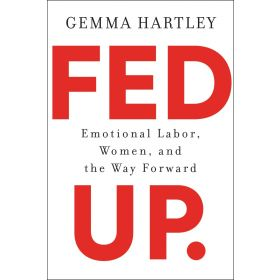 Fed Up: Emotional Labor, Women, and the Way Forward, International Edition (Paperback)
