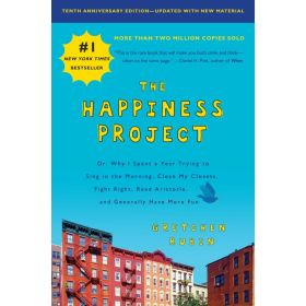 The Happiness Project: Or, Why I Spent a Year Trying to Sing in the Morning, Clean My Closets, Fight Right, Read Aristotle, and Generally Have More Fun, 10th Anniversary Edition, Export Edition (Mass Market)
