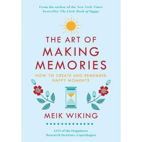 The Art of Making Memories: How to Create and Remember Happy Moments, The Happiness Institute Series (Hardcover)