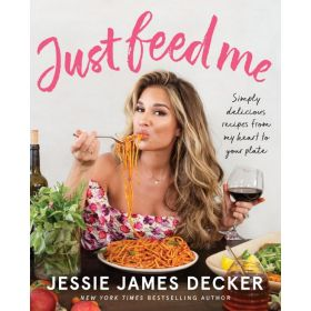 Just Feed Me: Simply Delicious Recipes from My Heart to Your Plate (Paperback)