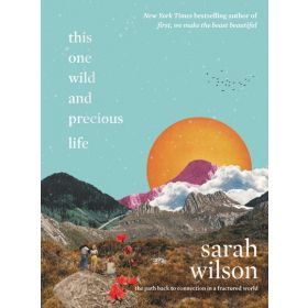 This One Wild and Precious Life: The Path Back to Connection in a Fractured World (Hardcover)