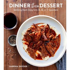 Dinner Then Dessert: Satisfying Meals Using Only 3, 5, or 7 Ingredients (Hardcover)