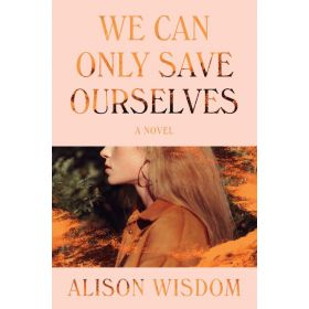 We Can Only Save Ourselves: A Novel (Paperback)