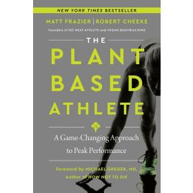 The Plant-Based Athlete: A Game-Changing Approach to Peak Performance (Hardcover)