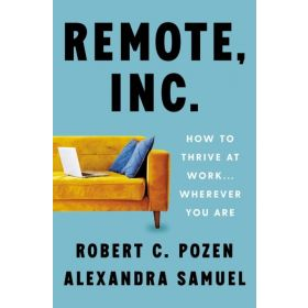 Remote, Inc.: How to Thrive at Work . . . Wherever You Are (Hardcover)