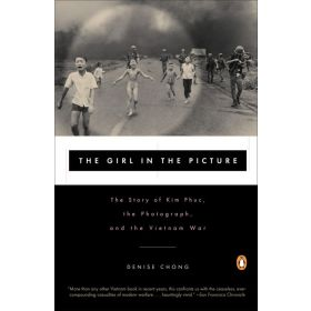 The Girl in the Picture: The Story of Kim Phuc, the Photograph, and the Vietnam War (Paperback)