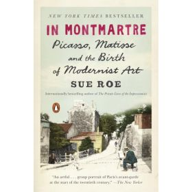 In Montmartre: Picasso, Matisse and the Birth of Modernist Art (Paperback)