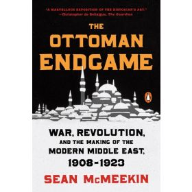 The Ottoman Endgame: War, Revolution, and the Making of the Modern Middle East, 1908-1923 (Paperback)