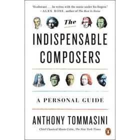 The Indispensable Composers: A Personal Guide (Paperback)