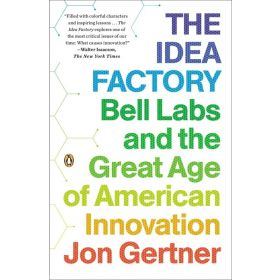 The Idea Factory: Bell Labs and the Great Age of American Innovation (Paperback)