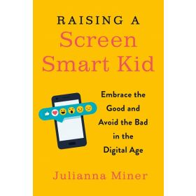 Raising a Screen-Smart Kid: Embrace the Good and Avoid the Bad in the Digital Age (Paperback)