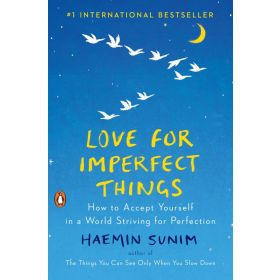 Love for Imperfect Things: How to Accept Yourself in a World Striving for Perfection (Hardcover)