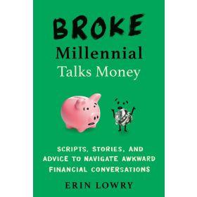 Broke Millennial Talks Money: Scripts, Stories, and Advice to Navigate Awkward Financial Conversations (Paperback)