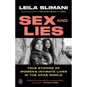 Sex and Lies: True Stories of Women's Intimate Lives in the Arab World (Paperback)