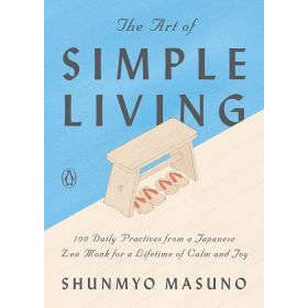The Art of Simple Living: 100 Daily Practices from a Japanese Zen Monk for a Lifetime of Calm and Joy (Hardcover)
