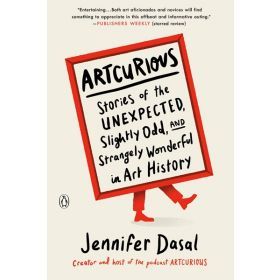 ArtCurious: Stories of the Unexpected, Slightly Odd, and Strangely Wonderful in Art History (Paperback)