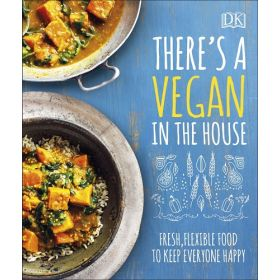There's a Vegan in the House: Fresh, Flexible Food to Keep Everyone Happy (Hardcover)