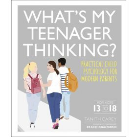 What's My Teenager Thinking?: Practical Child Psychology for Modern Parents (Flexibound)