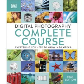 Digital Photography Complete Course: Everything You Need to Know in 20 Weeks, New Edition (Hardcover)