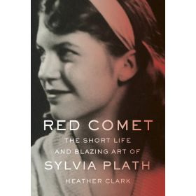 Red Comet: The Short Life and Blazing Art of Sylvia Plath (Paperback)