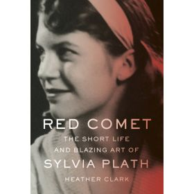 Red Comet: The Short Life and Blazing Art of Sylvia Plath (Hardcover)