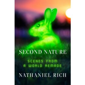 Second Nature: Scenes from a World Remade (Hardcover)
