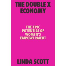 The Double X Economy: The Epic Potential of Women's Empowerment (Hardcover)