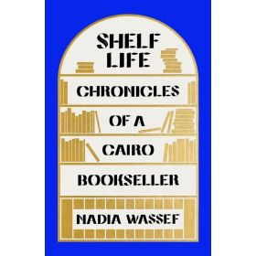 Shelf Life: Chronicles of a Cairo Bookseller, International Edition (Paperback)