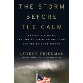 The Storm Before the Calm: America's Discord, the Coming Crisis of the 2020s, and the Triumph Beyond, Export Edition (Paperback)