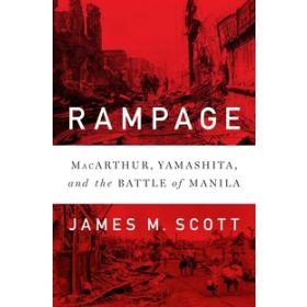 Rampage: MacArthur, Yamashita, and the Battle of Manila (Hardcover)